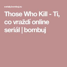 Those Who Kill - Ti, co vraždí online seriál | bombuj