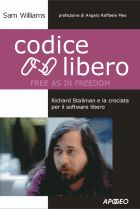 Codice Libero (Free as in Freedom) Richard Stallman e la crociata per il software libero di Sam Williams  #ebook #gratis