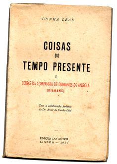 Coisas do Tempo Presente [I] Cunha Leal (Coisas da Companhia de Diamantes de Angola) – Diamang Edição de Autor, 1957, Lisboa, 1.ª ed., pp. 137, br.; Preço: € 15,00