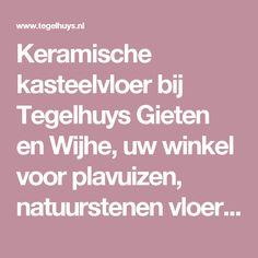 Keramische kasteelvloer bij Tegelhuys Gieten en Wijhe, uw winkel voor plavuizen, natuurstenen vloeren en vloerverwarming - Gelderland, Overijssel, Drenthe, Groningen en Friesland