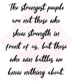 The strongest people are not those who show strength in front of us, but those who win battles we know nothing about. My best quotes featuring all of my favourite motivating and inspiring quotes, sayings and mantras which help keep me motivated everyday. Great Quotes, Quotes To Live By, Me Quotes, Motivational Quotes, Inspirational Quotes, Happy Quotes, Qoutes, Think, Quotes About Strength