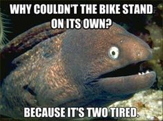 Why couldn't the bike stand on its own? because it's two tired. ‪#‎Wednesday‬ ‪#‎Funny‬ ‪#‎Jokes‬ !