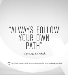 """Always follow your own path."" - Queen Latifah #QLShow"