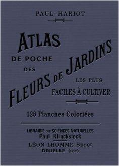 Amazon.fr - Atlas de poche des fleurs de jardins les plus faciles à cultiver - Paul Hariot, A l Regnier - Livres