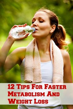 12 Tips For Faster Metabolism And Weight Loss. There are some really great tips on here!