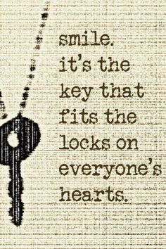 Positive Quotes For Life: Smile it's the key that fits the locks on everyone's hearts