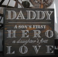 Daddy~A son's first hero; a daughters first love - Hand Painted Sign. Father's Day