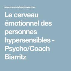 Le cerveau émotionnel des personnes hypersensibles - Psycho/Coach Biarritz