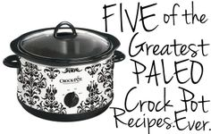 Five of the Greatest Paleo Crock Pot Meals. Ever. ‹ Mamahive Blog
