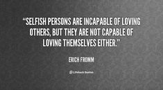 sayings about inconsiderate people | Selfish Quotes A d-xirable poem!