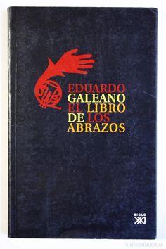 EDUARDO GALEANO - EL LIBRO DE LOS ABRAZOS (Libros de Segunda Mano (posteriores a 1936) - Literatura - Narrativa - Otros)