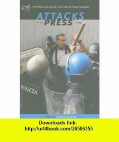 Attacks on the Press in 2009 A Worldwide Survey by the Committee to Protect Journalists (9780944823293) Committee to Protect Journalists, Fareed Zakaria, Joel Simon , ISBN-10: 0944823297  , ISBN-13: 978-0944823293 ,  , tutorials , pdf , ebook , torrent , downloads , rapidshare , filesonic , hotfile , megaupload , fileserve