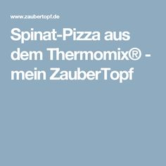 Spinat-Pizza aus dem Thermomix® - mein ZauberTopf