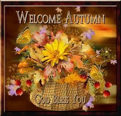 Welcome Autumn God Bless autumn fall autumn quotes fall quotes goodbye summer… Fall Pictures, Fall Photos, Autum Wreaths, Holly Spirit, Autumn Morning, Morning Blessings, God Bless You, Happy Fall Y'all, Harvest Time