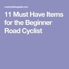 11 Must Have Items for the Beginner Road Cyclist
