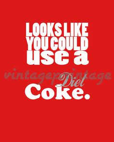 You Could Use a Diet Coke  Art Print