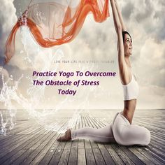 Practice Yoga To Overcome The Obstacle of Stress Today  CLICK TO FIND OUT MORE
