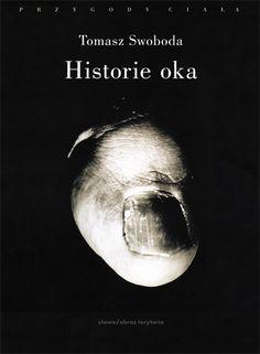Tomasz Swoboda Historie oka. Bataille, Leiris, Artaud, Blanchot wyd. słowo/obraz terytoria