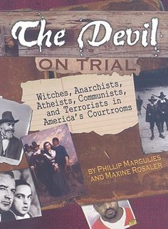 The Devil on Trial: Witches, Anarchists, Atheists, Communists, and Terrorists in America's Courtrooms - Phillip Margulies.