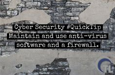 Cyber Security #QuickTip Maintain and use anti-virus software and a firewall.