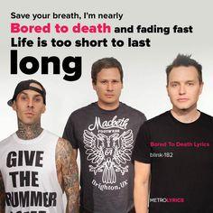 - Bored To Death Lyrics Lyric Art, Lyric Quotes, Music Lyrics, I'm Broken, Boring To Death, Blink 182, Coming Home, Life Is Short, Powerful Words