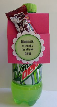 """Mounds of thanks for all you Dew""."