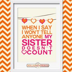 """When I Say I Won't Tell Anyone My Sister Doesn't Count"" FREE Art Print-- A great gift idea for your sister :)"