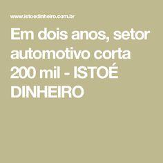 Em dois anos, setor automotivo corta 200 mil - ISTOÉ DINHEIRO