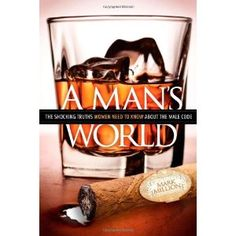 A Man's World: The Shocking Truths That Women Need to Know About the Male Code (Paperback)  http://skyyvodkaflavors.com/amazonimage.php?p=1614481644  1614481644