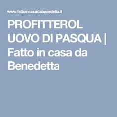 PROFITTEROL UOVO DI PASQUA | Fatto in casa da Benedetta