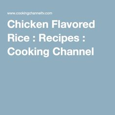Chicken Flavored Rice : Recipes : Cooking Channel