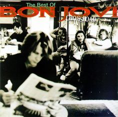 Bon Jovi- I LOVE Crossroads, by far my favorite album of theirs