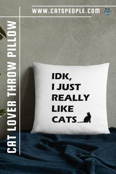 """""""Idk, I just really like cats."""" design for cat lovers and cat owners. A great home decor item with a cute but simple design for cat parents. Add a touch of cat love to your home decor with this unique pillow. For cat moms and cat dads both, this throw pillow is soft and comfy, perfect for taking long afternoon naps on with your cats! #catmompillow #catdadpillow #catloverpillow #catownerpillow #catladypillow #catmomgift #catmomhomedecor Cat Lover Gifts, Cat Gifts, Cat Lovers, Afternoon Nap, Cat Pillow, Unique Cats, Cat Dad, Cat Design, Home Decor Items"""