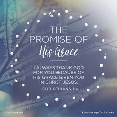 "Day 21- The Promise of His Grace // ""I always thank God for you because of His grace given you in Christ Jesus."" {I Corinthians 1:4} // 25 Days of Christmas Promises #incourageChristmas"