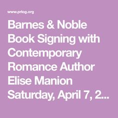 Barnes & Noble Book Signing with Contemporary Romance Author Elise Manion Saturday, April 7, 2018. Barnes & Noble will be hosting a book signing for contemporary romance author Elise Manion on Saturday, April 7, 2018 at 1PM. Elise Manion will be signing copies of her popular King Brothers novels, JASON'S PRINCESS and JAROD'S HEART. - PR12701513
