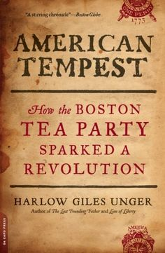 American Tempest: How the Boston Tea Party Sparked a Revolution by Harlow Giles Unger| On December 16, 1773, an estimated seven dozen men dumped roughly £10,000 worth of tea in Boston Harbor. This symbolic act unleashed a social, political, and economic firestorm throughout the colonies. Combining stellar scholarship with action-packed history, American Tempest reveals the truth behind the legendary event and examines its lasting consequence--the birth of an independent America.