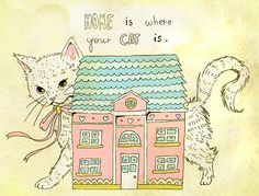 Home is where your cat is. I wish I knew the artist, I want a print of it.