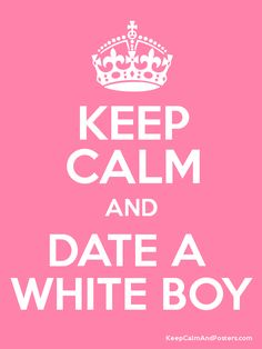 Keep Calm and DATE A  WHITE BOY Poster