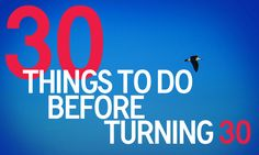 30 Things To Do Before Turning 30: From visiting Amsterdam to learning Spanish; from publishing a book to hosting a dinner party; planting trees and learning how to make cocktails