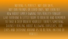 There's something healing about allowing ourselves & everyone around us to be real instead of perfect