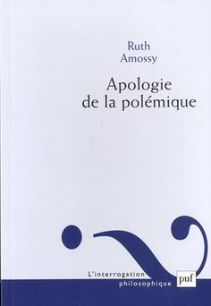 Apologie de la polémique / Ruth Amossy - Paris : Presses universitaires de France, D.L. 2014