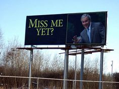 YES. I MISS YOU. George W. Bush. I will love you forever.