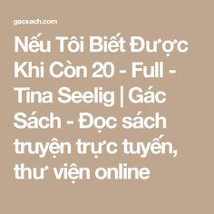 Nếu Tôi Biết Được Khi Còn 20 - Full - Tina Seelig | Gác Sách - Đọc sách truyện trực tuyến, thư viện online