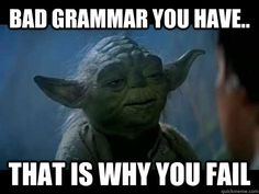 Get your laugh on to these 22 Funny Grammar Memes! Grammar Memes, Bad Grammar, Star Wars Quotes, Star Wars Humor, Funny Text Fails, Funny Memes, Drug Memes, Jokes, Star Wars Facts