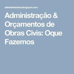 Administração  & Orçamentos de Obras Civis: Oque Fazemos