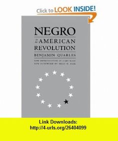 The Negro in the American Revolution (Published for the Omohundro Institute of Early American Hist) (9780807846032) Benjamin Quarles, Thad W. Tate , ISBN-10: 0807846031  , ISBN-13: 978-0807846032 ,  , tutorials , pdf , ebook , torrent , downloads , rapidshare , filesonic , hotfile , megaupload , fileserve