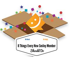 8 Things Every New Smiley Member Should Do