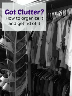 Got clutter? How to organize it and get rid of it. Declutter your home.