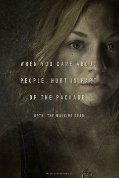 when you care about people, hurt is part of the package. - Beth, The Walking Dead | Spoken.ly