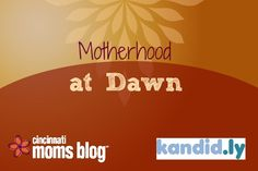 Motherhood at Dawn {Series} | Cincinnati Moms Blog